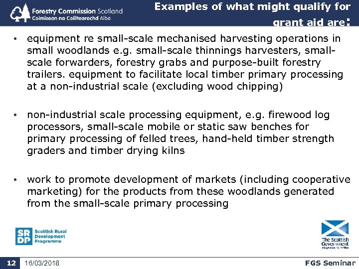 Examples of what might qualify for grant aid are: • equipment re small-scale mechanised