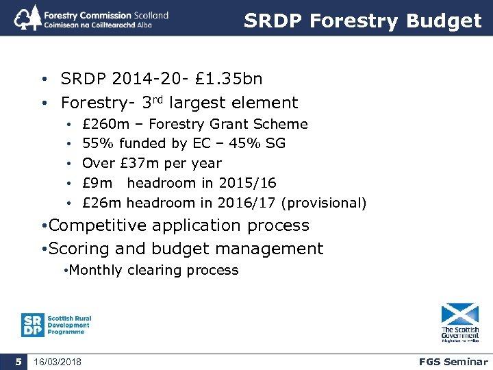 SRDP Forestry Budget • SRDP 2014 -20 - £ 1. 35 bn • Forestry-