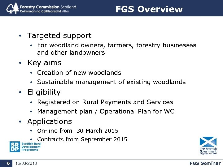 FGS Overview • Targeted support • For woodland owners, farmers, forestry businesses and other