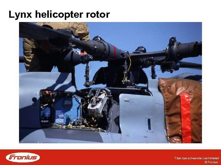 Lynx helicopter rotor Titan das schwerste Leichtmetall © Fronius