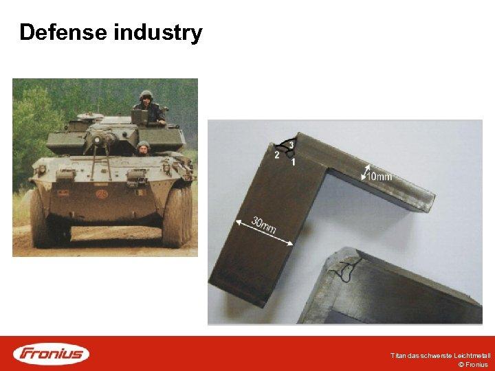 Defense industry Titan das schwerste Leichtmetall © Fronius