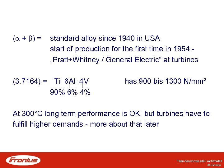 ( + ) = standard alloy since 1940 in USA start of production for