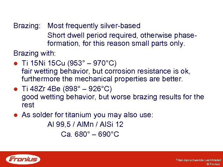 Brazing: Most frequently silver-based Short dwell period required, otherwise phaseformation, for this reason small