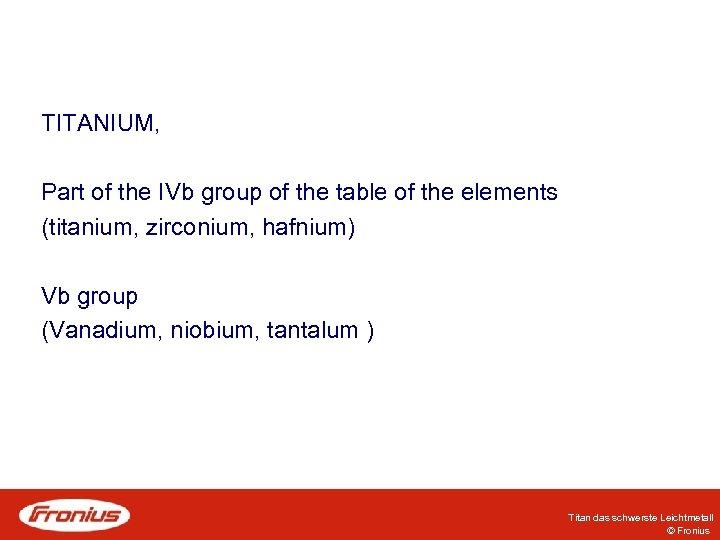 TITANIUM, Part of the IVb group of the table of the elements (titanium, zirconium,