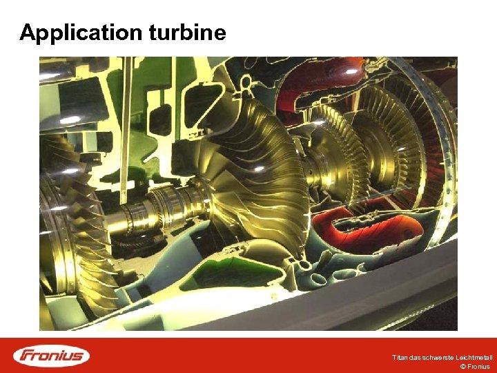 Application turbine Titan das schwerste Leichtmetall © Fronius