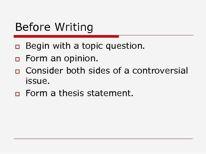 Before Writing o o Begin with a topic question. Form an opinion. Consider both