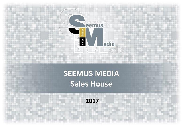 SEEMUS MEDIA Sales House 2017