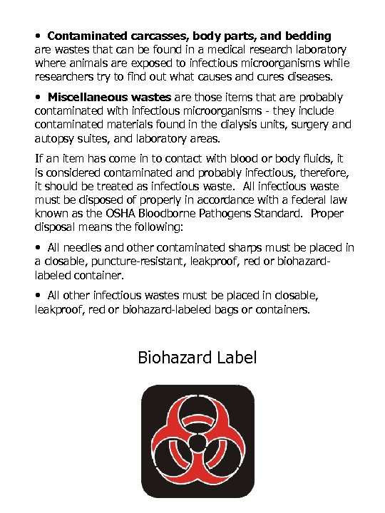 • Contaminated carcasses, body parts, and bedding are wastes that can be found