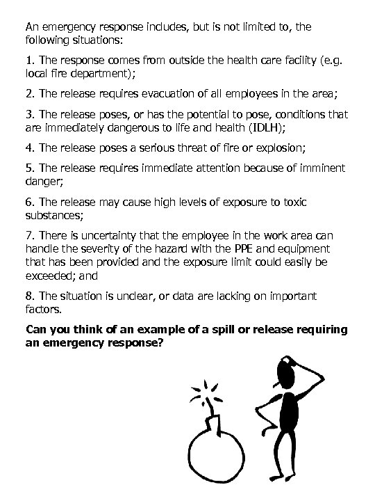 An emergency response includes, but is not limited to, the following situations: 1. The