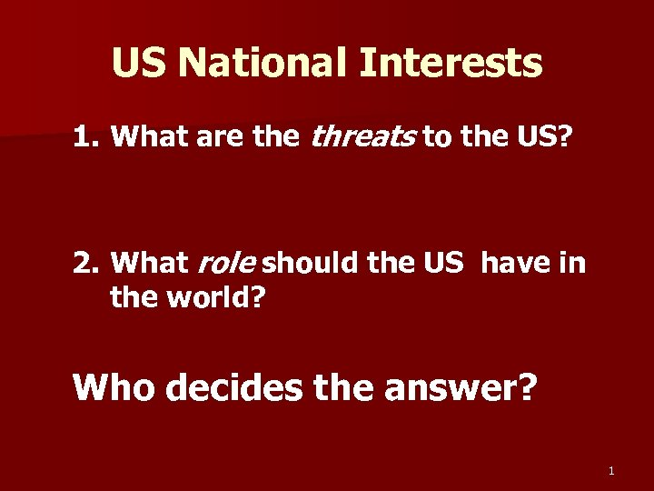 US National Interests 1. What are threats to the US? 2. What role should