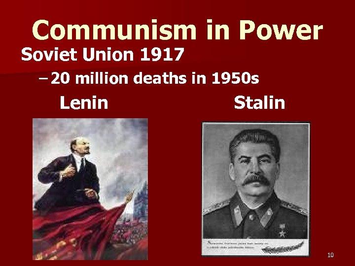 Communism in Power Soviet Union 1917 – 20 million deaths in 1950 s Lenin