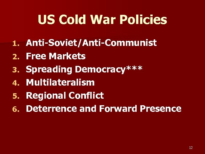US Cold War Policies 1. 2. 3. 4. 5. 6. Anti-Soviet/Anti-Communist Free Markets Spreading