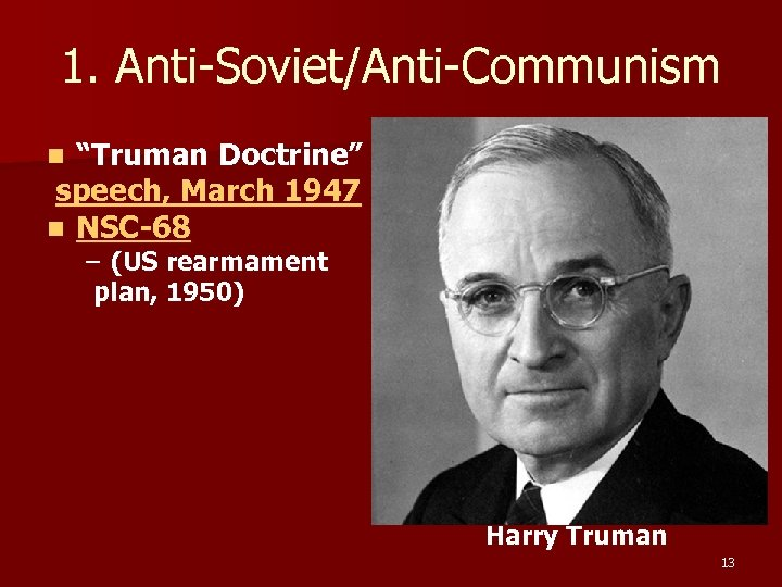 "1. Anti-Soviet/Anti-Communism ""Truman Doctrine"" speech, March 1947 n NSC-68 n – (US rearmament plan,"