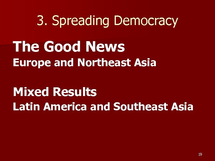 3. Spreading Democracy The Good News Europe and Northeast Asia Mixed Results Latin America