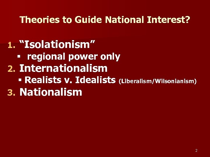 "Theories to Guide National Interest? 1. ""Isolationism"" § regional power only 2. Internationalism §"