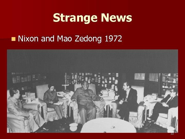 Strange News n Nixon and Mao Zedong 1972 22