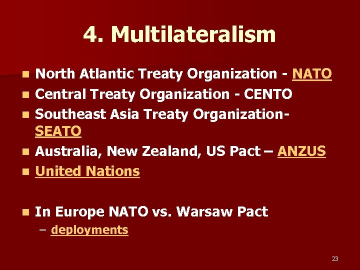 4. Multilateralism n North Atlantic Treaty Organization - NATO Central Treaty Organization - CENTO