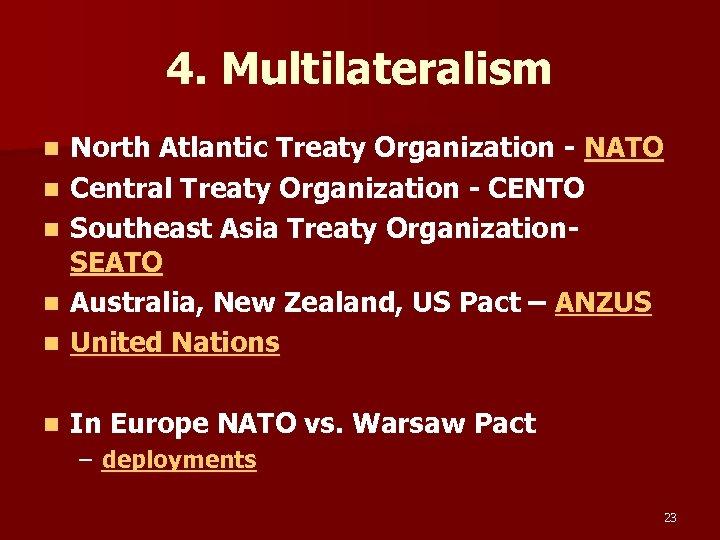 4. Multilateralism n North Atlantic Treaty Organization - NATO Central Treaty Organization - CENTO