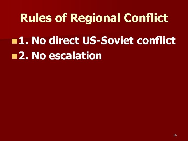 Rules of Regional Conflict n 1. No direct US-Soviet conflict n 2. No escalation