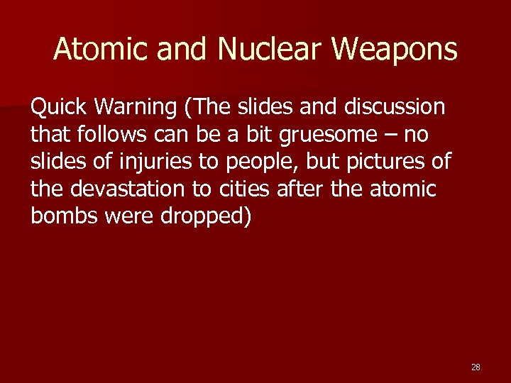 Atomic and Nuclear Weapons Quick Warning (The slides and discussion that follows can be