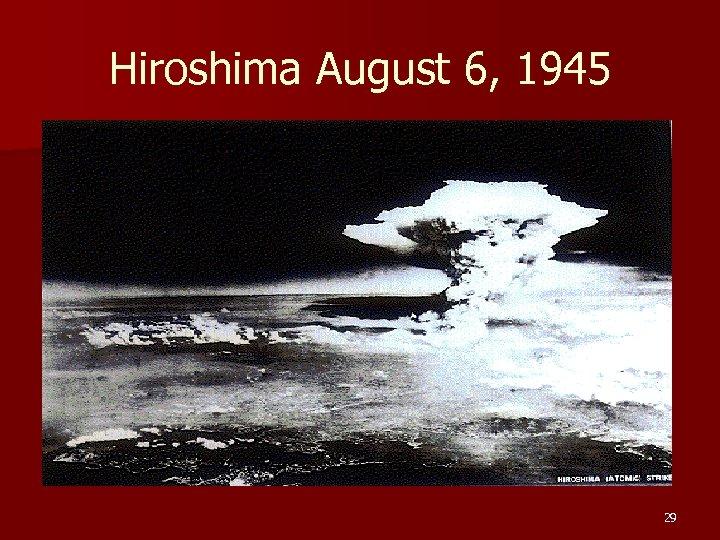 Hiroshima August 6, 1945 29