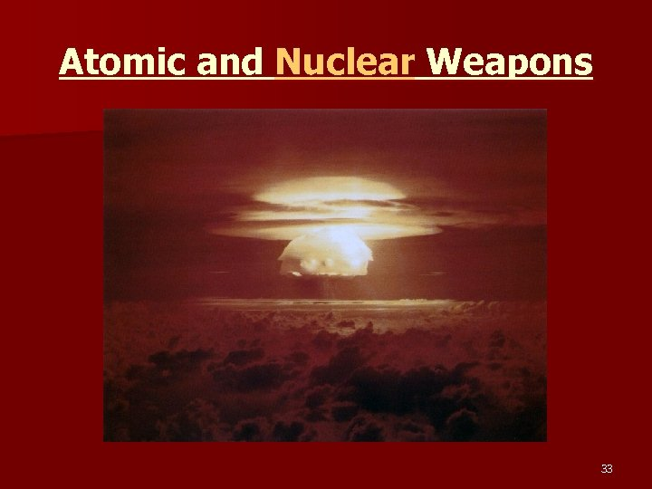 Atomic and Nuclear Weapons 33