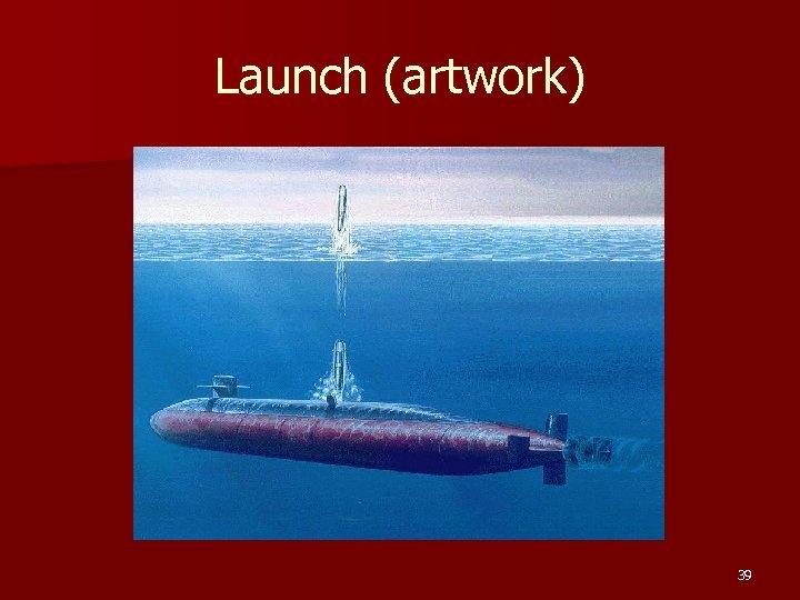 Launch (artwork) 39