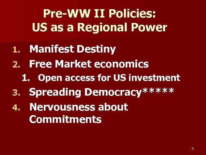 Pre-WW II Policies: US as a Regional Power Manifest Destiny 2. Free Market economics