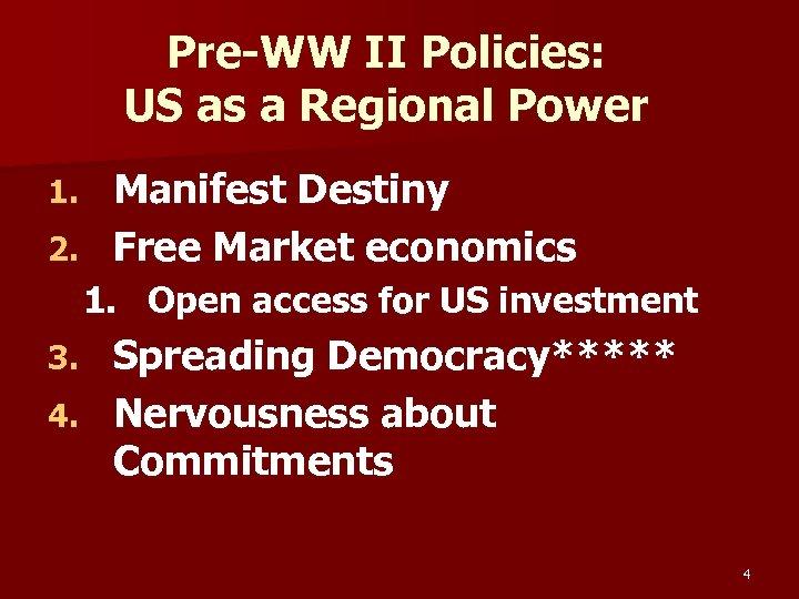 Pre-WW II Policies: US as a Regional Power Manifest Destiny 2. Free Market economics