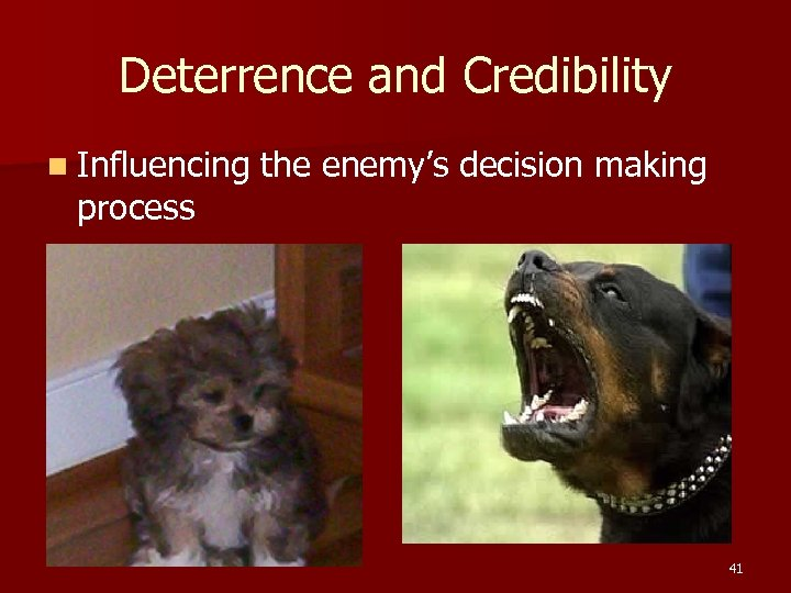Deterrence and Credibility n Influencing process the enemy's decision making 41