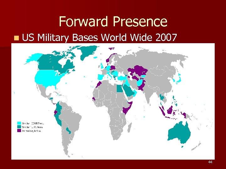 Forward Presence n US Military Bases World Wide 2007 44