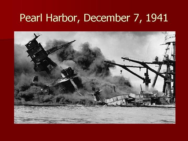 Pearl Harbor, December 7, 1941