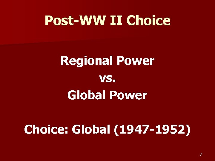 Post-WW II Choice Regional Power vs. Global Power Choice: Global (1947 -1952) 7