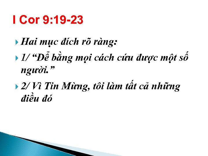 """I Cor 9: 19 -23 Hai mục đích rõ ràng: 1/ """"Để bằng mọi"""