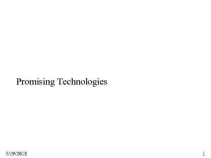 Promising Technologies 3/19/2018 1