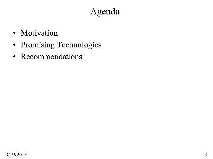 Agenda • Motivation • Promising Technologies • Recommendations 3/19/2018 3