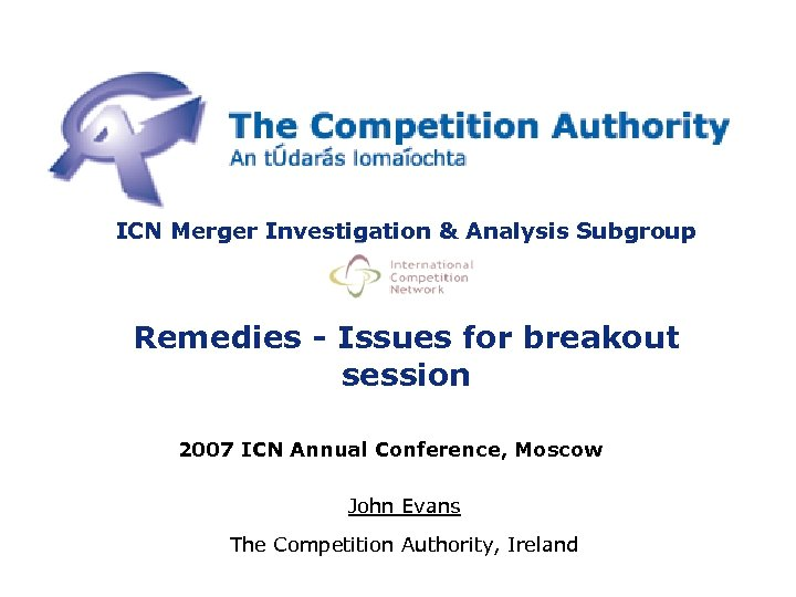 ICN Merger Investigation & Analysis Subgroup Remedies - Issues for breakout session 2007 ICN