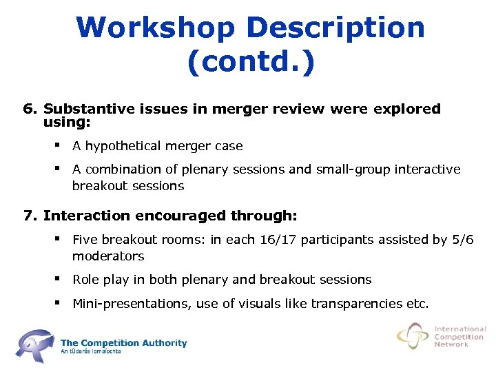 Workshop Description (contd. ) 6. Substantive issues in merger review were explored using: §