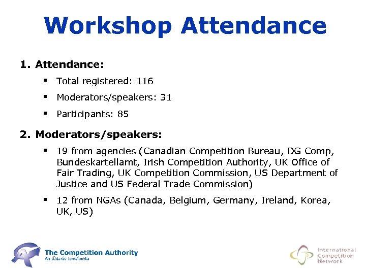 Workshop Attendance 1. Attendance: § Total registered: 116 § Moderators/speakers: 31 § Participants: 85