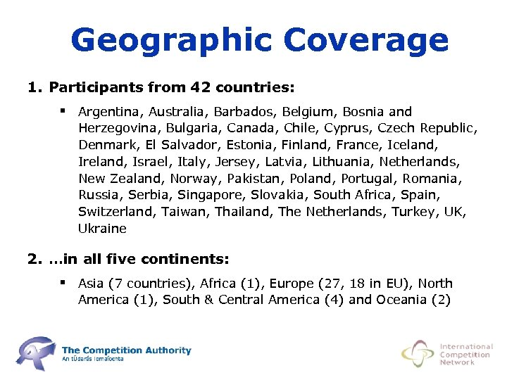 Geographic Coverage 1. Participants from 42 countries: § Argentina, Australia, Barbados, Belgium, Bosnia and