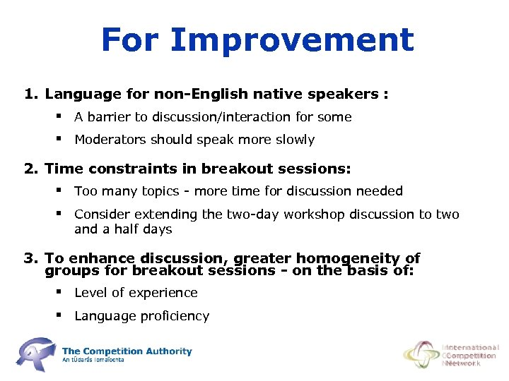 For Improvement 1. Language for non-English native speakers : § A barrier to discussion/interaction