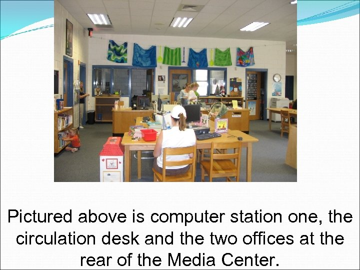 Pictured above is computer station one, the circulation desk and the two offices at