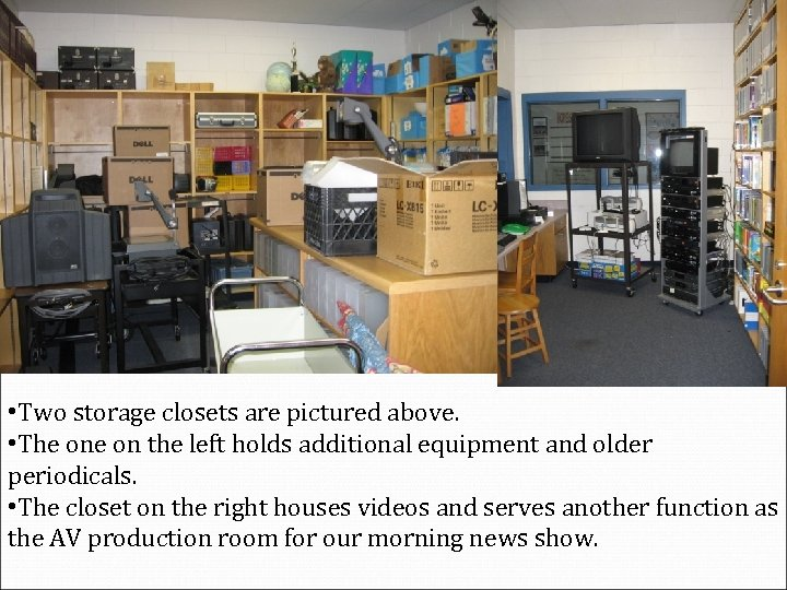 • Two storage closets are pictured above. • The on the left holds