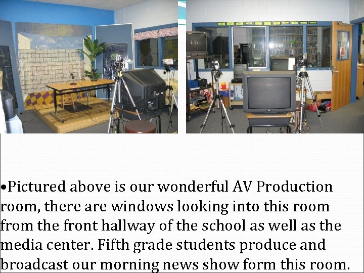 • Pictured above is our wonderful AV Production room, there are windows looking