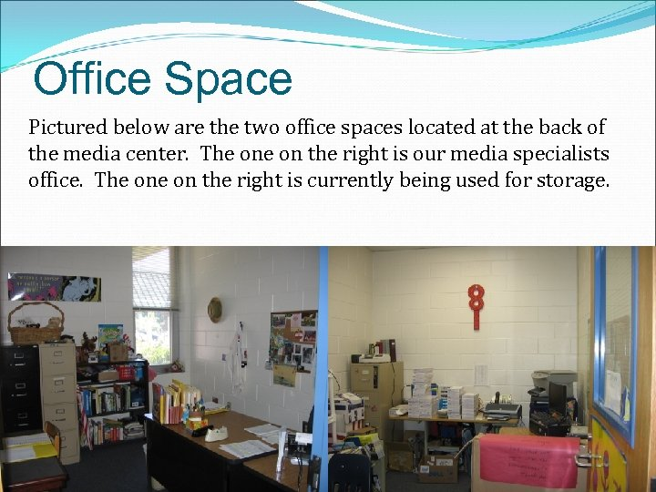Office Space Pictured below are the two office spaces located at the back of