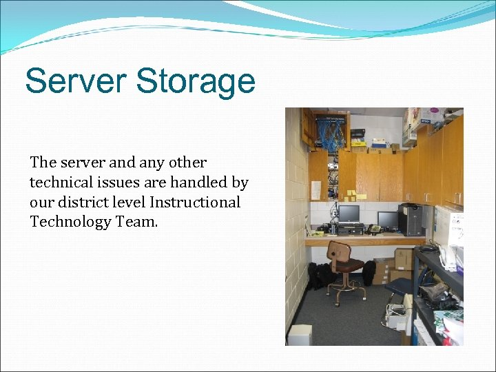 Server Storage The server and any other technical issues are handled by our district