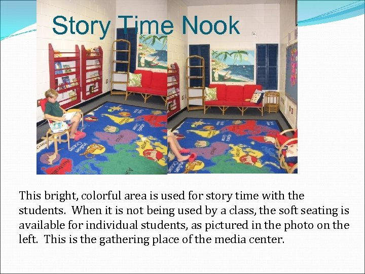 Story Time Nook This bright, colorful area is used for story time with the