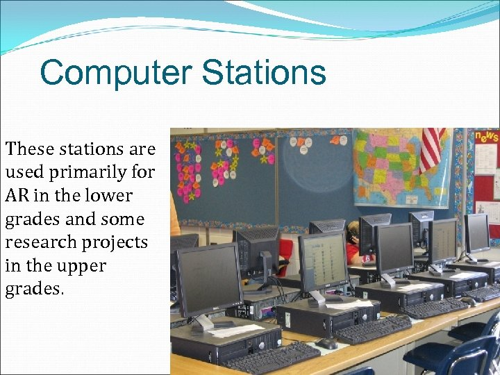 Computer Stations These stations are used primarily for AR in the lower grades and