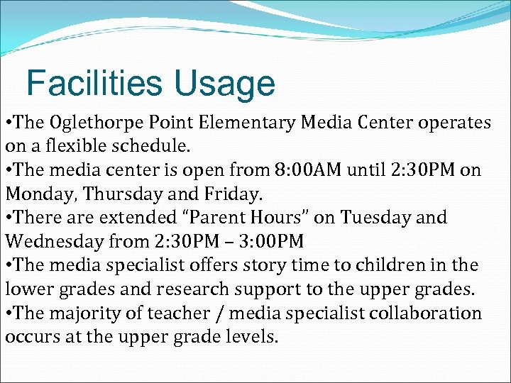 Facilities Usage • The Oglethorpe Point Elementary Media Center operates on a flexible schedule.