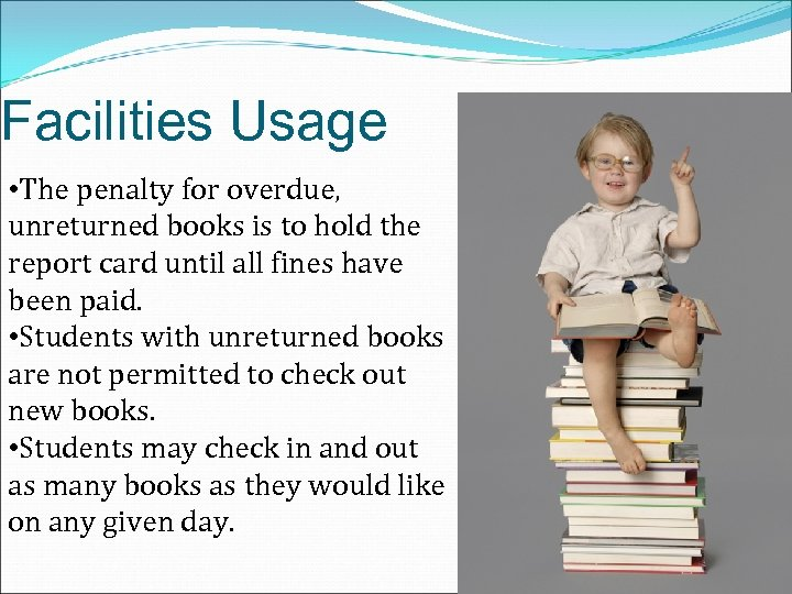 Facilities Usage • The penalty for overdue, unreturned books is to hold the report